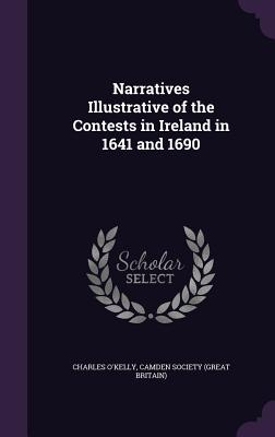 Narratives Illustrative of the Contests in Ireland in 1641 and 1690 - O'Kelly, Charles, and Camden Society (Great Britain) (Creator)