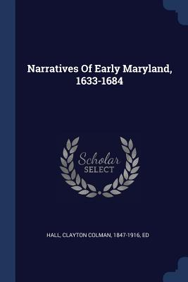 Narratives of Early Maryland, 1633-1684 - Hall, Clayton Colman 1847-1916 (Creator)