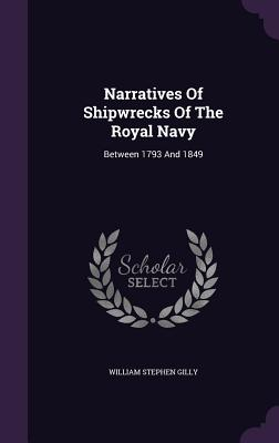 Narratives of Shipwrecks of the Royal Navy: Between 1793 and 1849 - Gilly, William Stephen