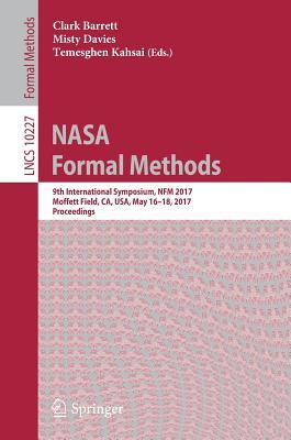 NASA Formal Methods: 9th International Symposium, Nfm 2017, Moffett Field, CA, USA, May 16-18, 2017, Proceedings - Barrett, Clark (Editor)
