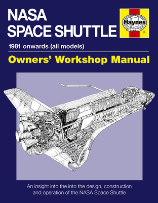 NASA Space Shuttle Owners' Workshop Manual: An insight into the design, construction and operation of the NASA Space Shuttle - Baker, David