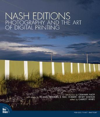 Nash Editions: Photography and the Art of Digital Printing - Nash Editions, and White, Garrett (Editor), and Benson, Richard