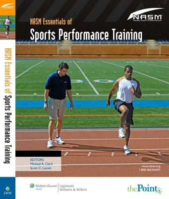Nasm Essentials of Sports Performance Training - Clark, Micheal, and Nasm, and Clark, Michael A