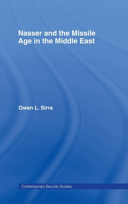 Nasser and the Missile Age in the Middle East - Sirrs, Owen L