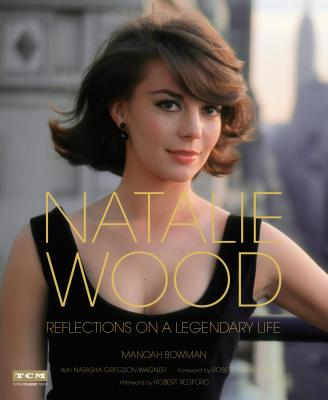 Natalie Wood: Reflections on a Legendary Life - Bowman, Manoah, and Wagner, Natasha Gregson, and Wagner, Robert (Foreword by)