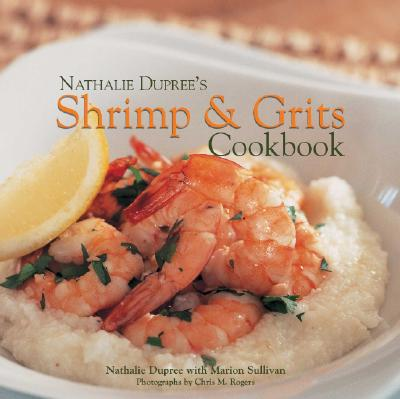 Nathalie Dupree's Shrimp and Grits Cookbook - Dupree, Nathalie, and Rogers, Chris M (Photographer), and Sullivan, Marion
