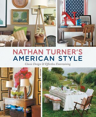 Nathan Turner's American Style: Classic Design & Effortless Entertaining - Turner, Nathan, and Hicks, India (Introduction by)