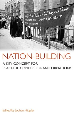 Nation-Building: A Key Concept for Peaceful Conflict Transformation? - Hippler, Jochen, and Stone, Barry (Translated by)