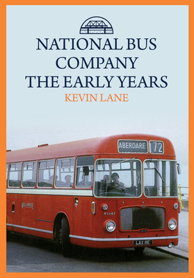 National Bus Company: The Early Years - Lane, Kevin