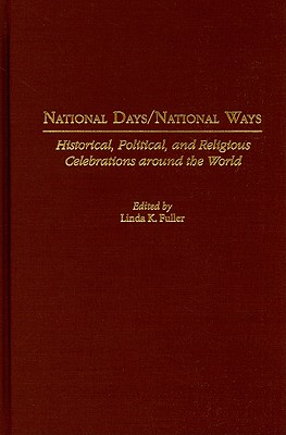 National Days/National Ways: Historical, Political, and Religious Celebrations Around the World - Fuller, Linda K