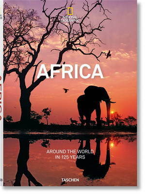 National Geographic. Around the World in 125 Years. Africa - Yogerst, Joe, and Golden, Reuel (Editor)