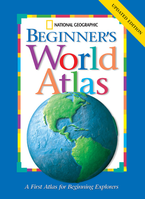 National Geographic Beginner's World Atlas - National Geographic Society (Creator)