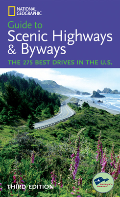 National Geographic Guide to Scenic Highways and Byways: The 275 Best Drives in the U.S. - National Geographic