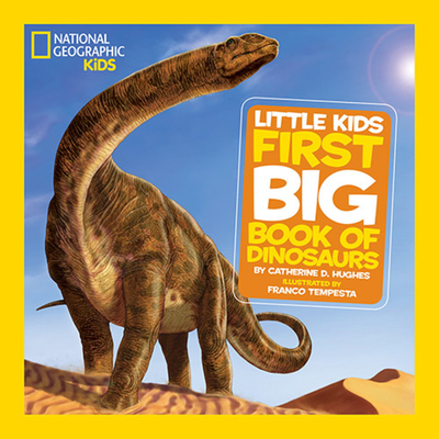 National Geographic Little Kids First Big Book of Dinosaurs - Hughes, Catherine D