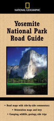 National Geographic Yosemite National Park Road Guide: Road Maps with Side-By-Side Commentary; Orientation Maps and Keys; Camping, Wildlife, Geology, Side Trips - Schmidt, Thomas, and Schmidt, Jeremy