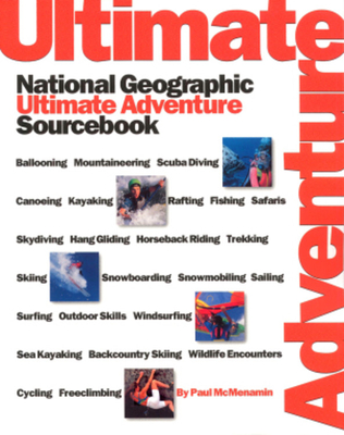 National Geographic's Ultimate Adventure Sourcebook - McMenamin, Paul