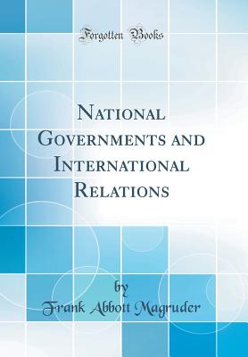 National Governments and International Relations (Classic Reprint) - Magruder, Frank Abbott