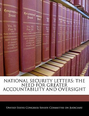 National Security Letters: The Need for Greater Accountability and Oversight - Scholar's Choice Edition - United States Congress Senate Committee (Creator)