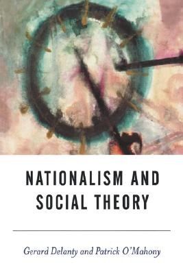 Nationalism and Social Theory: Modernity and the Recalcitrance of the Nation - Delanty, Gerard, Professor