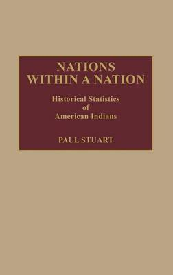 Nations Within a Nation: Historical Statistics of American Indians - Stuart, Paul