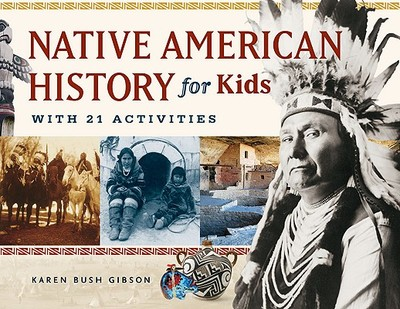 Native American History for Kids: With 21 Activities - Gibson, Karen Bush