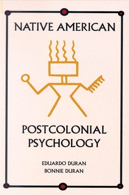 Native American Postcolonial Psychology - Duran, Eduardo, Ph.D., and Duran, Bonnie