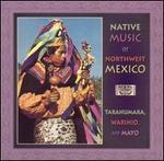 Native Music of Northwest Mexico: Tarahumara Warihio Mayo