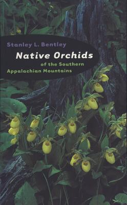 Native Orchids of the Southern Appalachian Mountains - Bentley, Stanley L
