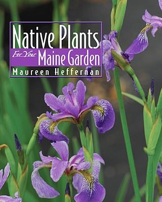 Native Plants for Your Maine Garden - Heffernan, Maureen