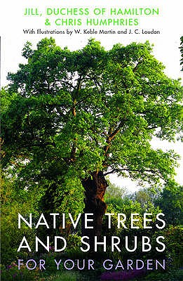Native Trees and Shrubs for Your Garden - Hamilton, Jill,Duchess of, and Minter, Sue (Preface by)