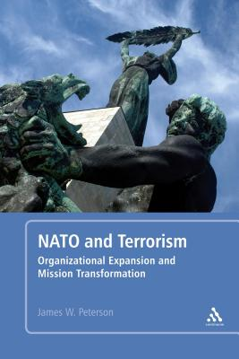 NATO and Terrorism: Organizational Expansion and Mission Transformation - Peterson, James W