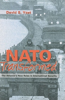 NATO Transformed: The Alliance's New Roles in International Security - Yost, David S