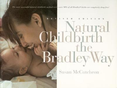 Natural Childbirth the Bradley Way: Revised Edition - McCutcheon, Susan, and Rosegg, Peter, and Bradley, Robert A (Introduction by)