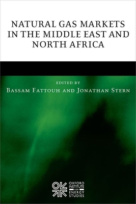 Natural Gas Markets in the Middle East and North Africa - Stern, Jonathan (Editor), and Fattouh, Bassam (Editor)