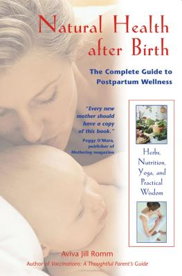 Natural Health After Birth: The Complete Guide to Postpartum Wellness - Romm, Aviva Jill
