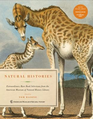 Natural Histories: Extraordinary Rare Book Selections from the American Museum of Natural History Library - Baione, Tom (Editor), and American Museum of Natural History
