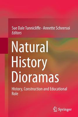 Natural History Dioramas: History, Construction and Educational Role - Tunnicliffe, Sue Dale (Editor)