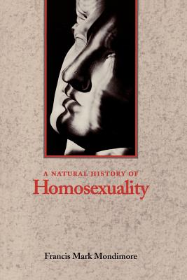 Natural History of Homosexuality - Mondimore, Francis Mark, M.D.