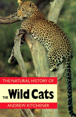 Natural History of the Wild Cats - Kitchener, Andrew