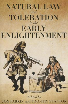 Natural Law and Toleration in the Early Enlightenment - Parkin, Jon (Editor), and Stanton, Timothy (Editor)