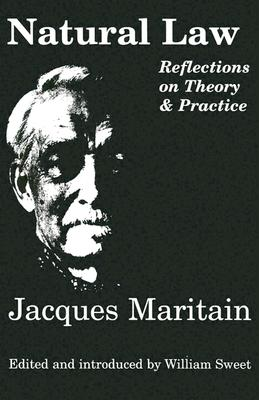 Natural Law: Reflections on Theory & Practice - Maritain, Jacques, and Sweet, William, Professor (Introduction by)
