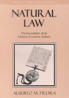 Natural Law: The Foundation of an Orderly Economic System - Piedra, Alberto Martinez
