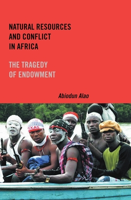 Natural Resources and Conflict in Africa: The Tragedy of Endowment - Alao, Abiodun
