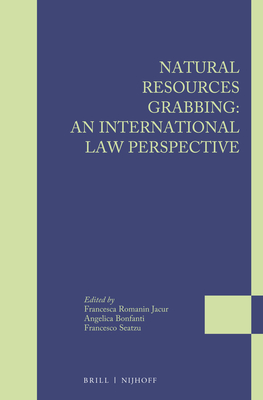 Natural Resources Grabbing: An International Law Perspective - Romanin Jacur, Francesca (Editor), and Bonfanti, Angelica (Editor), and Seatzu, Francesco (Editor)