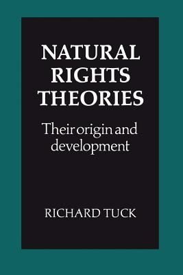 Natural Rights Theories: Their Origin and Development - Tuck, Richard