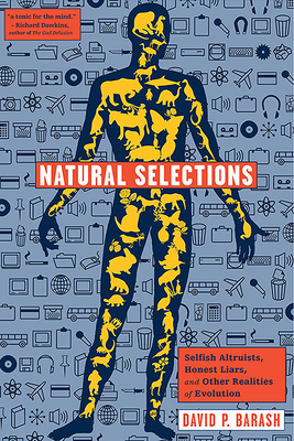 Natural Selections: Selfish Altruists, Honest Liars, and Other Realities of Evolution - Barash, David P, PH.D.