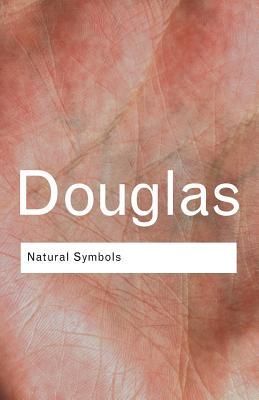 Natural Symbols: Explorations in Cosmology - Douglas, Mary, Professor
