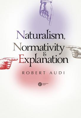 Naturalism, Normativity & Explanation - Audi, Robert