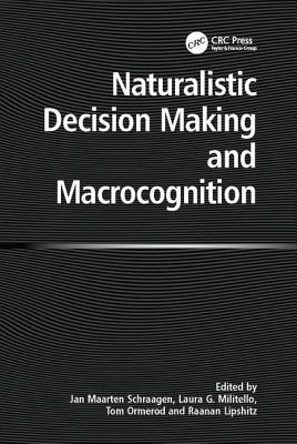 Naturalistic Decision Making and Macrocognition - Militello, Laura, and Lipshitz, Raanan, and Schraagen, Jan Maarten (Editor)