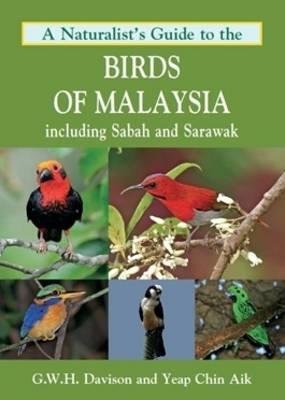Naturalist's Guide to the Birds of Malaysia: Including Sabah and Sarawak - Davison, G. W. H.